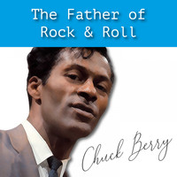 Chuck Berry - The Father of Rock & Roll