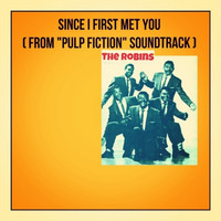 "The Robins - Since I First Met You (From ""Pulp Fiction"" Soundtrack)"
