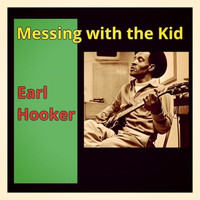 Earl Hooker - Messing with the Kid