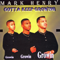 Mark Henry - Gotta Keep Growing