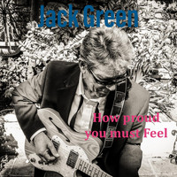 Jack Green - How Proud You Must Feel
