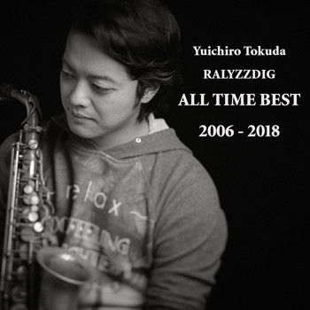 Yuichiro Tokuda Ralyzzdig - All Time Best (2006 - 2018)