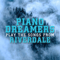 Piano Dreamers - Piano Dreamers Perform the Music from Riverdale