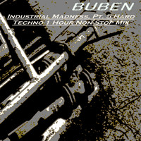Buben - Industrial Madness, Pt. 5 Hard Techno 1 Hour Non Stop Mix