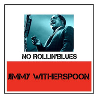 Jimmy Witherspoon - No Rollin' Blues (Explicit)