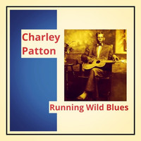 Charley Patton - Running Wild Blues