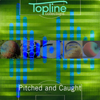 Dave Cooke - Topline Collections: Pitched and Caught