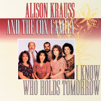 Alison Krauss - I Know Who Holds Tomorrow