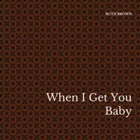 Ruth Brown - When I Get You Baby