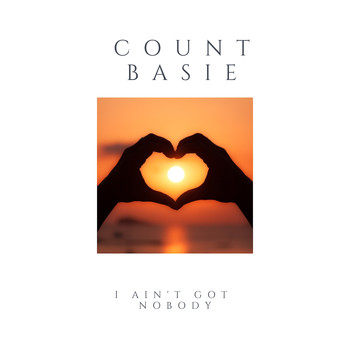 Count Basie - I Ain't Got Nobody