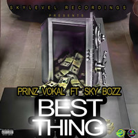 Prinz Vokal - Best Thing (feat. Sky Bozz) (Explicit)