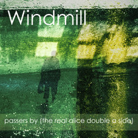 Windmill - Passers By (The Real Alice Double A Side)