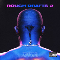 Trevor Jackson - Rough Drafts, Pt. 2 (Explicit)