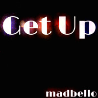 Madbello - Get Up