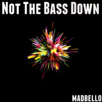 Madbello - Not the Bass Down