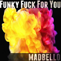 Madbello - Funky Fuck for You