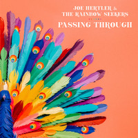 Joe Hertler & the Rainbow Seekers - Passing Through