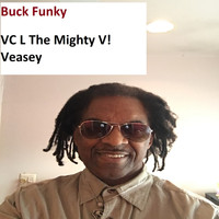 VC L The Mighty V! Veasey - Buck Funky