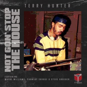 Terry Hunter featuring Steve Graeber, Chantay Savage and Wayne Williams - Not Gon' Stop The House