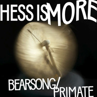Hess Is More - Bearsong / Primate