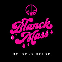 Blanck Mass - House Vs. House