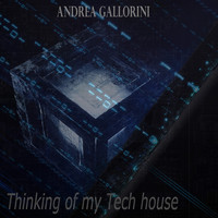 Andrea Gallorini - Thinking of My Tech House