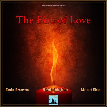 Ersin Ersavas, Rıfat Çalışkan and Mesut Ekici - The Fire of Love
