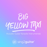 Sing2Guitar - Big Yellow Taxi (Acoustic Guitar Karaoke Instrumentals)