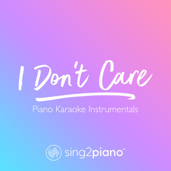 Sing2Piano - I Don't Care (Piano Karaoke Instrumentals)