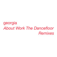 Georgia - About Work The Dancefloor (Remixes)