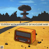 Major Miles - Cloudy With A Chance Of Nuclear War