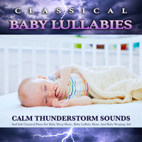 Baby Lullaby, Baby Sleep Music, Einstein Baby Lullaby Academy - Classical Baby Lullabies: Calm Thunderstorm Sounds and Soft Classical Piano For Baby Sleep Music, Baby Lullaby Music and Baby Sleeping Aid