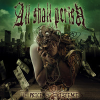 ALL SHALL PERISH - The Price of Existence