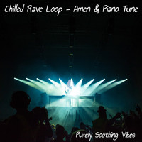 Purely Soothing Vibes - Chilled Rave Loop - Amen & Piano Tune
