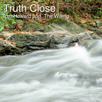 Tom Howard / The Willing - Truth Close (Remastered)