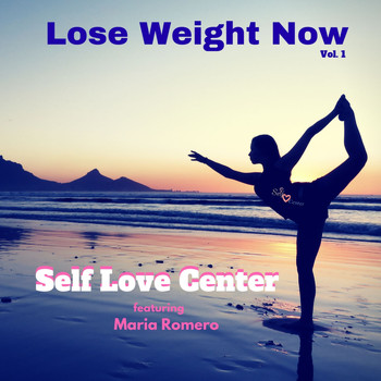 Self Love Center - Lose Weight Now, Vol. 1 (feat. Maria Romero)