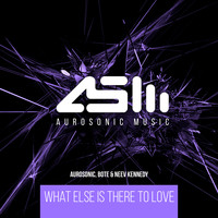 Aurosonic, Bote & Neev Kennedy - What Else Is There To Love