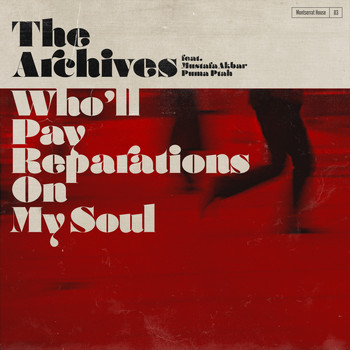 The Archives feat. Mustafa Akbar, Puma Ptah - Who'll Pay Reparations on My Soul