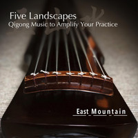 East Mountain - Five Landscapes: Qigong Music to Amplify Your Practice