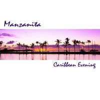 Manzanita - Caribbean Evening