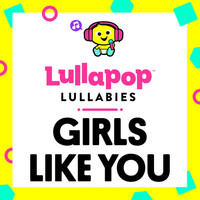 Lullapop Lullabies - Girls Like You