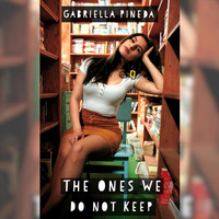 Gabriella Pineda - The Ones We Do Not Keep