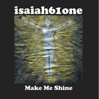 Isaiah 61 One - Make Me Shine