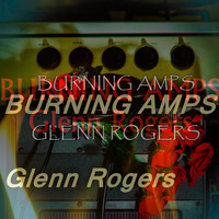 Glenn Rogers - Burning Amps