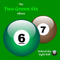 Behind the Eight Ball - Two Green Six