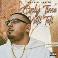 Young Mikeo $f - Only Time Will Tell (Explicit)