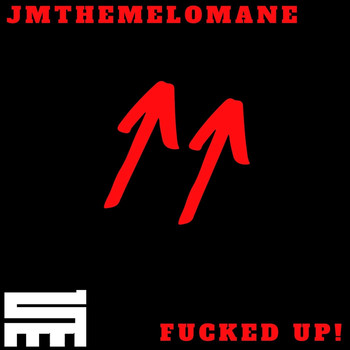 Jmthemelomane - Fucked Up! (Explicit)