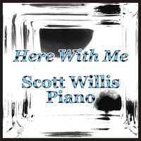Scott Willis Piano - Here with Me