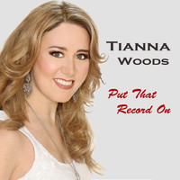 Tianna Woods - Put That Record On