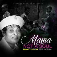 Monty Sweat - Mama Not a Soul (feat. Noella)